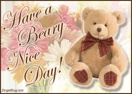 http://www.comments.zingerbugimages.com/glitter_graphics/have_a_beary_nice_day_teddy_bear_with_flowers.jpg